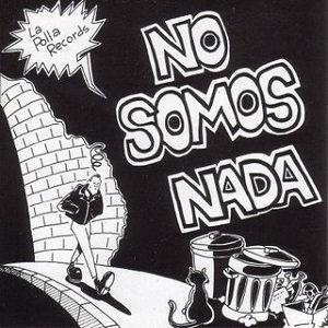 """LA POLLA RECORDS """"NO SOMOS NADA"""""""