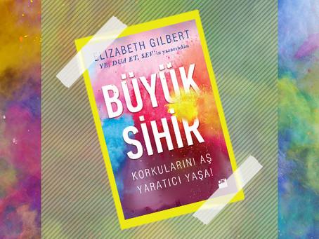 Elizabeth Gilbert ve Big Magic: Bi fikrim var!