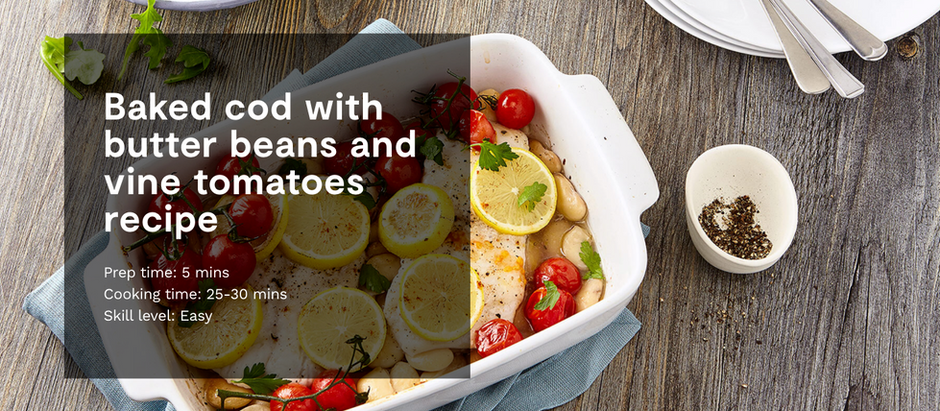 BAKED COD WITH BUTTER BEANS AND VINE TOMATOES