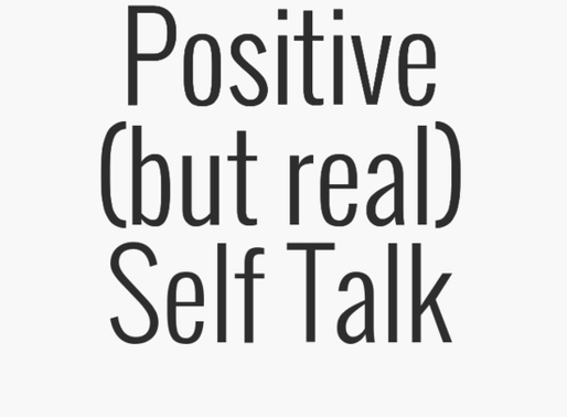 POSITIVE (BUT REAL) SELF TALK