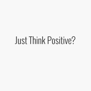 Just Think Positive?