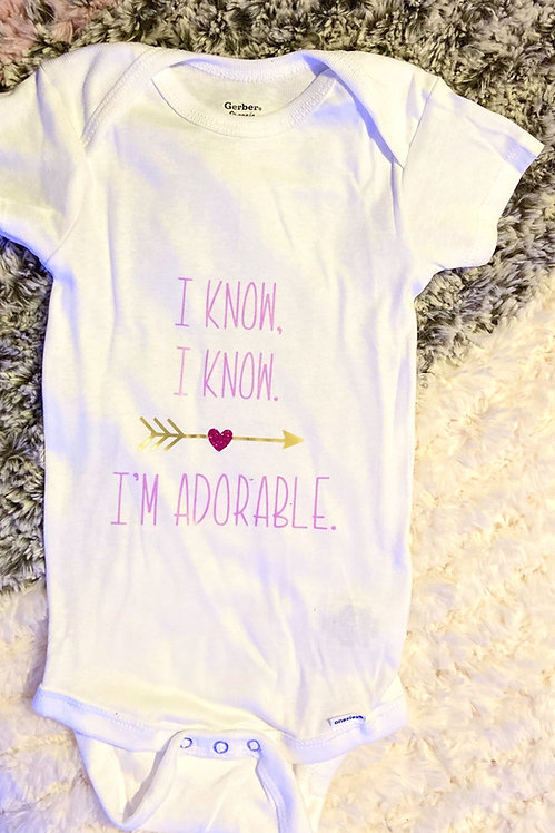 I Know, I Know - I'm Adorable Onesie