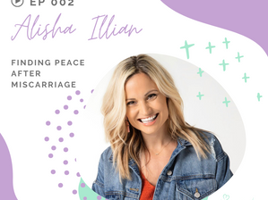 Episode 2 - Finding Peace after Miscarriage with Alisha Illian