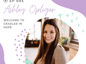 Episode 1 - Welcome to Cradled in Hope with Ashley Opliger