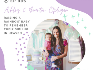 Episode 6 - Raising a Rainbow Baby to Remember Their Sibling in Heaven with Ashley Opliger