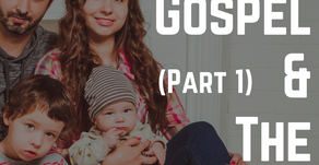 The Gospel and The Family Part 1