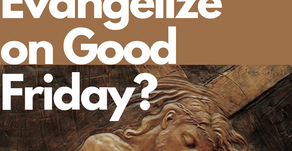 Did Jesus Evangelize on Good Friday?