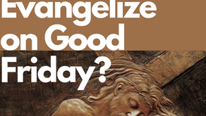 Did Jesus Evangelize on Good Friday?