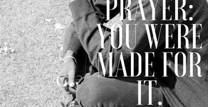 Prayer: You Were Made For It
