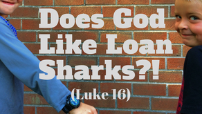 Is God a Loan Shark? (Luke 16)