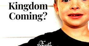 When is Kingdom Come?