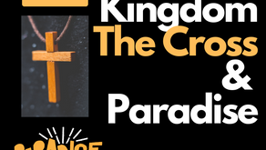 The Kingdom, The Cross & Paradise