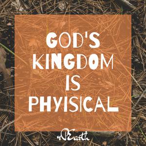 God's Physical Kingdom
