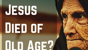 What If Jesus Died Of Old Age?