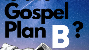 Is the Gospel God's Plan B?