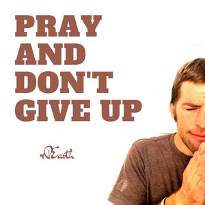 Pray and Don't Give Up