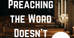 Why Preaching the Word Won't Work