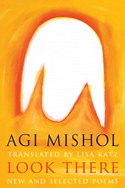 Agi Mishol, Look There, translated by Lisa Katz
