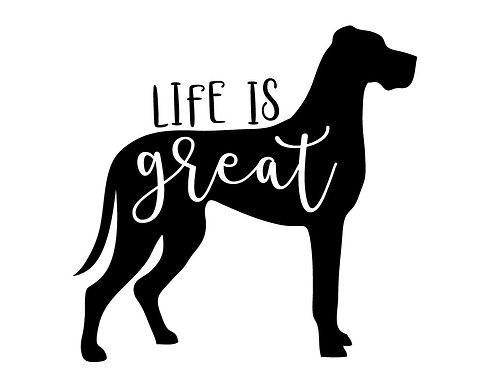 Life Is Great Decal / Sticker / Great Dane