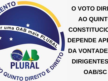 O VOTO DIRETO AO QUINTO CONSTITUCIONAL DEPENDE APENAS DA VONTADE DOS DIRIGENTES DA OAB/SC