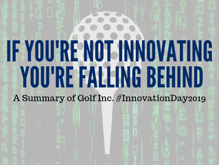 If You Aren't Innovating, You Are Behind: A Summary of the Golf Inc. Innovation Day