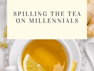 Spilling the Tea on Millennials