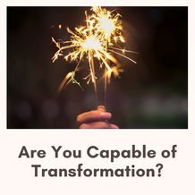 Are You Capable of Transformation?