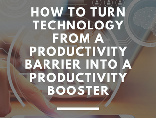 How to Turn Technology from a Productivity Barrier into a Productivity Booster