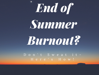 Don't Sweat End of Summer Burnout