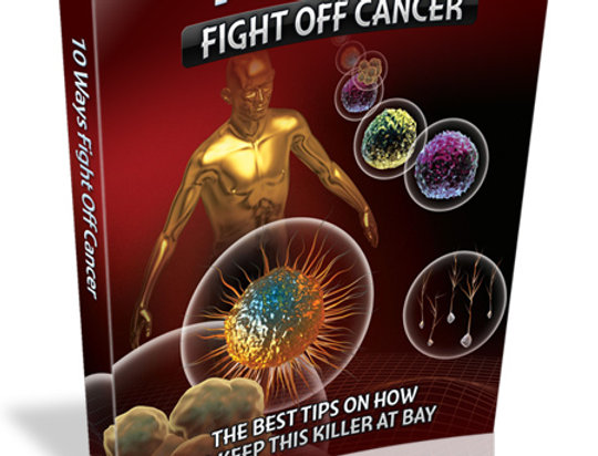 10 Ways Fight Off Cancer eBook +1 Fighting Cancer Article