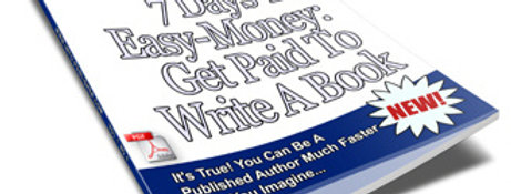 7 Days to Easy Money Get Paid to Write a Book