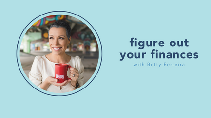 figure out your finances with Betty Ferreira
