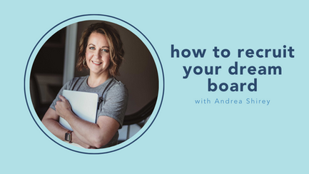 how to recruit your dream board with Andrea Shirey