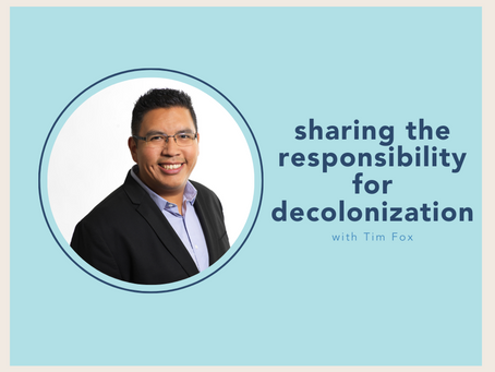 sharing responsibility for decolonization with Tim Fox