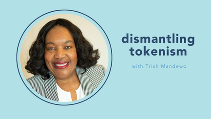 dismantling tokenism with Trish Mandewo