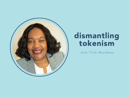 dismantling tokenism with Trish Mandewo