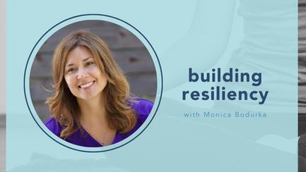 Building Resiliency with Monica Bodurka