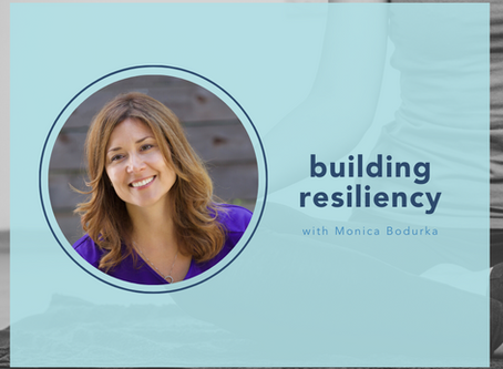 Building Resiliency with Monica Bodurka