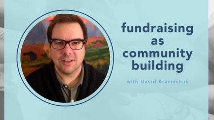 Fundraising as Community Building with David Kravinchuk
