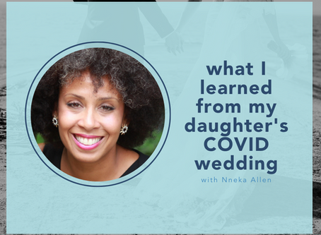 """What I learned from my daughter's COVID wedding"" with Nneka Allen"
