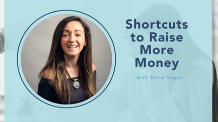 shortcuts to raise more money with Dana Segal
