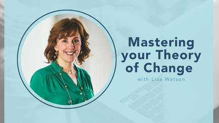 Mastering Your Theory of Change with Lisa Watson