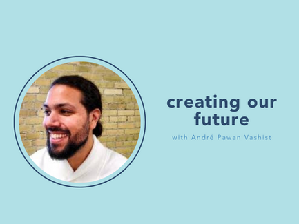 creating our future with André Pawan Vashist