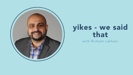 yikes - we said that, with Rickesh Lakhani