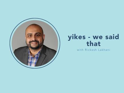 yikes - we said that, with Rickesh Lakhani