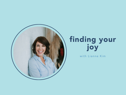 finding your joy with Lianne Kim