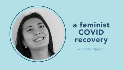 a feminist COVID recovery with Chi Nguyen
