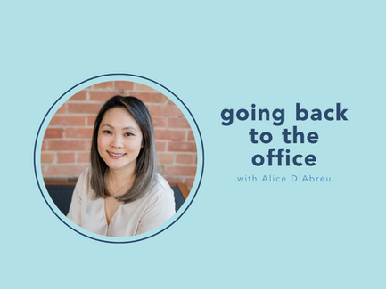 going back to the office with Alice D'Abreu