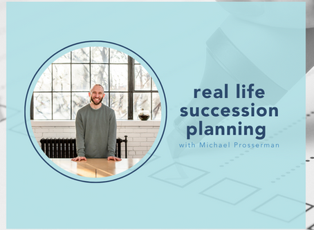 real-life succession planning with Michael Prosserman