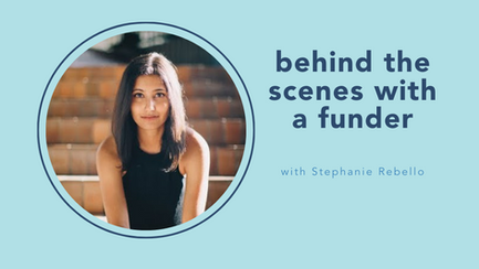 behind the scenes with a funder with Stephanie Rebello